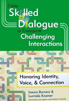 Using Skilled Dialogue to Transform Challenging Interactions By Barrera, Isaura/ Kramer, Lucinda, Ph.D./ Andrews, Lynn (FRW)/ Brantley, Charlotte M. (FRW)